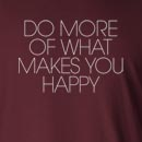 Do More Of What Makes You Happy Long Sleeve T-Shirt