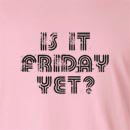 Is It Friday Yet Long Sleeve T-Shirt
