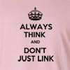 Always Think And Don't Just Link Long Sleeve T-Shirt