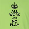 All Work And No Play  Long Sleeve T-Shirt