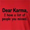 Dear Karma, I Have A list of People You Missed Long Sleeve T-Shirt